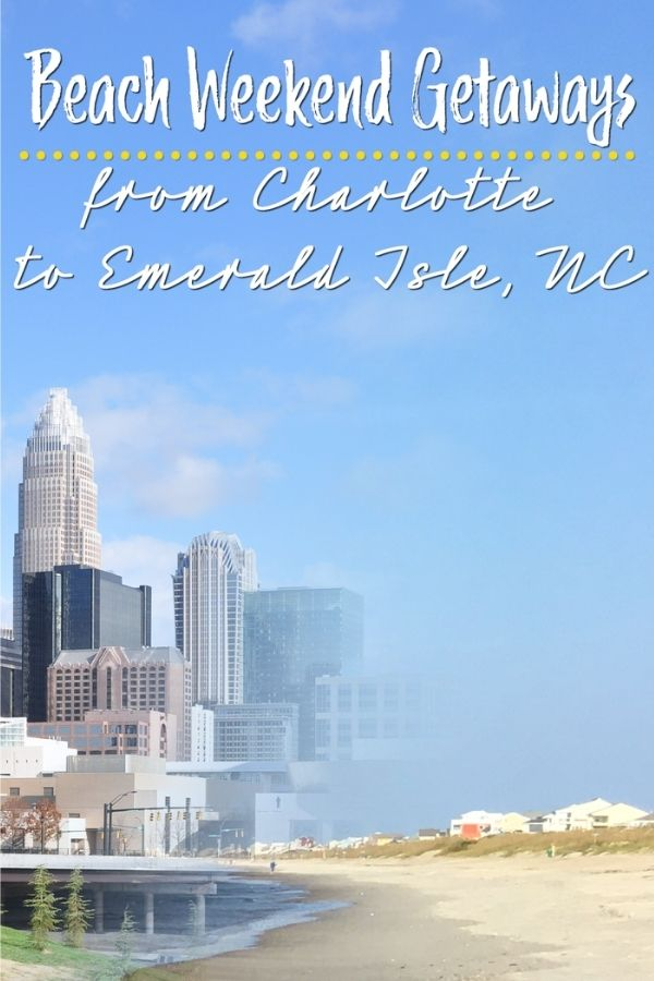 Beach Weekend Getaways from Charlotte to Emerald Isle