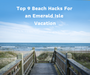 Top 9 Beach Hacks For an Emerald Isle Vacation